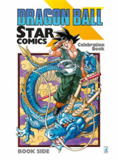 Dragon Ball x Star Comics. Celebration book. Ediz. illustrata