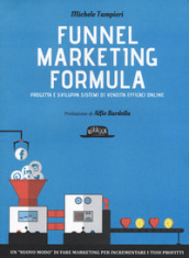 Funnel marketing formula. Progetta e sviluppa sistemi di vendita efficaci online