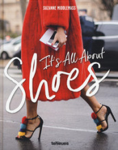 It s all about shoes. Ediz. inglese e francese