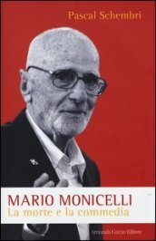 Mario Monicelli. La morte e la commedia