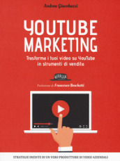 YouTube marketing. Trasforma i tuoi video su YouTube in strumenti di vendita