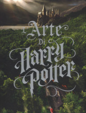 L arte di Harry Potter. Ediz. a colori